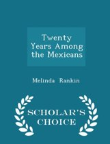 Twenty Years Among the Mexicans - Scholar's Choice Edition