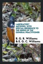 Laboratory Methods, with Special Reference to the Needs of the General Practitioner