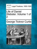 Life of Daniel Webster. Volume 1 of 2