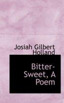 Bitter-Sweet, a Poem