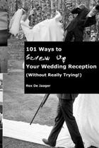 101 Ways to Screw Up Your Wedding Reception (Without Really Trying)