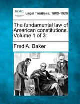The Fundamental Law of American Constitutions. Volume 1 of 3