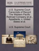 U.S. Supreme Court Transcripts of Record the Western Pacific Railroad Company Et Al., Appellants, V. United States Et Al.