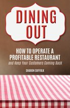 Dining Out: How to Operate a Profitable Restaurant and Keep Your Customers Coming Back