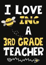 I Love Being a 3rd Grade Teacher: Teacher Notebook, Journal or Planner for Teacher Gift, Thank You Gift to Show Your Gratitude During Teacher Apprecia