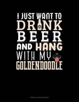 I Just Want To Drink Beer & Hang With My Goldendoodle: Cornell Notes Notebook