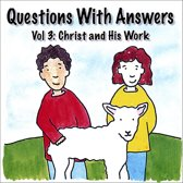 Questions with Answers, Vol. 3: Christ and His Work