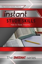 Instant Study Skills: How to Study Instantly!