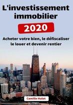 L'investissement immobilier 2020 : Acheter votre bien, le défiscaliser le louer et devenir rentier