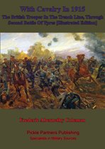 With Cavalry In 1915, The British Trooper In The Trench Line, Through Second Battle Of Ypres [Illustrated Edition]