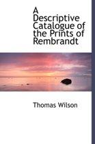A Descriptive Catalogue of the Prints of Rembrandt