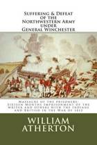 Suffering & Defeat of the Nothwestern Army Under General Winchester