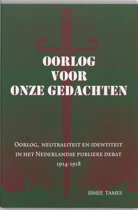 Oorlog voor onze gedachten. Oorlog, neutraliteit en identiteit in het Nederlandse publieke debat, 1914-1918