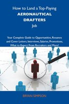 How to Land a Top-Paying Aeronautical drafters Job: Your Complete Guide to Opportunities, Resumes and Cover Letters, Interviews, Salaries, Promotions, What to Expect From Recruiters and More