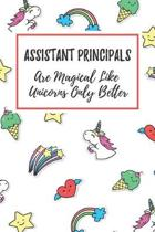 Assistant Principals Are Magical Like Unicorns Only Better: 6x9'' Lined Notebook/Journal Funny Gift Idea For School Assistant Principals