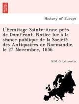L'Ermitage Sainte-Anne Près de Domfront. Notice Lue À La Séance Publique de la Société Des Antiquaires de Normandie, Le 27 Novembre, 1856