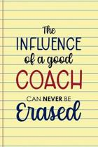 The Influence Of A Good Coach Can Never Be Erased: Coach Notebook Journal Composition Blank Lined Diary Notepad 120 Pages Paperback Yellow