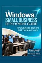 The Windows 7 Small Business Deployment Guide for Business Owners and It Professionals