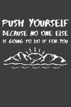 Push Yourself Because No One Else Is Going To Do It For You: Inspirational Motivational Quote Lined Journal Notebook
