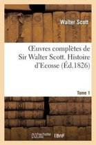 Oeuvres Compl�tes de Sir Walter Scott. Tome 1 Histoire d'Ecosse. T1