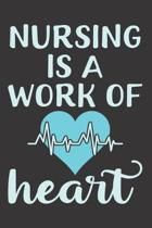 Nursing Is a Work of Heart: Nurse Journal Notebook - Blank Lined Journal - Nurse Gifts For Men And Women