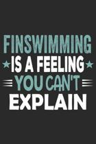 Finswimming Is A Feeling You Can't Explain: Funny Cool Finswimmer Journal - Notebook - Workbook - Diary - Planner - 6x9 - 120 Blank Pages With An Awes