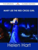 Mary Lee the Red Cross Girl - The Original Classic Edition