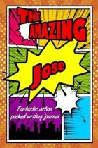 The Amazing Jose Fantastic Action Packed Writing Journal