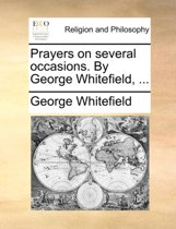 Prayers on Several Occasions. by George Whitefield,