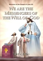Sermons on the Gospel of Luke(VI) - WE ARE THE MESSENGERS OF THE WILL OF GOD