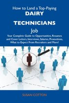 How to Land a Top-Paying Dairy technicians Job: Your Complete Guide to Opportunities, Resumes and Cover Letters, Interviews, Salaries, Promotions, What to Expect From Recruiters and More