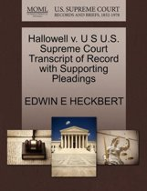 Hallowell V. U S U.S. Supreme Court Transcript of Record with Supporting Pleadings