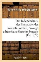 Des Ind�pendants, Des Lib�raux Et Des Constitutionnels, Ouvrage Adress� Aux �lecteurs Fran�ais
