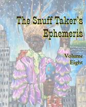 The Snuff Taker's Ephemeris Volume Eight