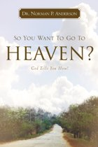 So You Want to Go to Heaven? God Tells You How!