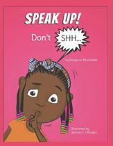 Speak Up! Don't Shh...