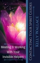 Contacting Your Spirit Guides: Meeting and Working With Your Invisible Helpers