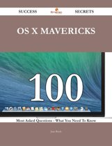 OS X Mavericks 100 Success Secrets - 100 Most Asked Questions On OS X Mavericks - What You Need To Know