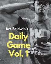 Dre Baldwin's Daily Game Vol. 1