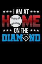 I Am At Home On The Diamond: Blank Lined Journal for the Baseball Fan