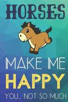 Horses Make Me Happy You Not So Much