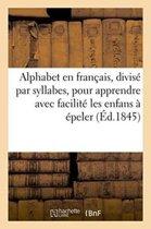 Alphabet En Fran ais, Divis Par Syllabes, Pour Apprendre Avec Une Grande Facilit Les