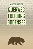 Querweg Freiburg Bodensee: Wandertagebuch: Querweg Freiburg Bodensee. Ein Logbuch mit vorgefertigten Seiten und viel Platz f�r deine Reiseerinner