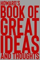 Howard's Book of Great Ideas and Thoughts: 150 Page Dotted Grid and individually numbered page Notebook with Colour Softcover design. Book format: 6 x