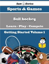 A Beginners Guide to Ball hockey (Volume 1)
