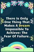 There Is Only One Thing That Makes A Dream Impossible To Achieve The Fear Of Failure: A Dream Diary for Lucid Dreaming and Dream Interpretation, Write