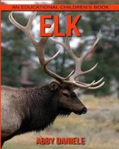 Elk! an Educational Children's Book about Elk with Fun Facts & Photos