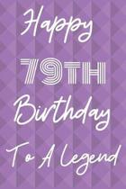 Happy 79th Birthday To A Legend: Funny 79th Birthday Gift Journal / Notebook / Diary Quote (6 x 9 - 110 Blank Lined Pages)