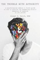 The Trouble With Authority: a psychological memoir & field guide on how to survive the maddening erratic behavior of mankind