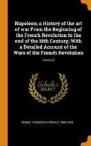 Napoleon; A History of the Art of War from the Beginning of the French Revolution to the End of the 18th Century; With a Detailed Account of the Wars of the French Revolution; Volume 3